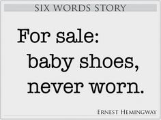 "six word essays hemingway Inspired by hemingway's famous six-word tale, for sale: baby shoes, never worn,"" the six word story has served as a prompt for decades, testing writer."