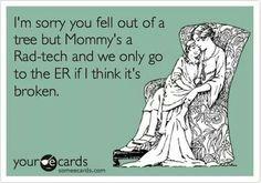 I'm sorry you fell out of a tree but Mommy's a Rad-tech and we only go to the ER if I think it's broken. (For my rad tech friends) Radiology Humor, Medical Humor, Nurse Humor, Radiology Student, Nursing Memes, Funny Nursing, Nursing Quotes, Dental Jokes, Hospital Humor
