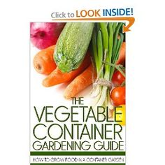 The Vegetable Container Gardening Guide: How to Grow Food in a Container Garden: Martin Anderson: 9781490326092: Amazon.com: Books