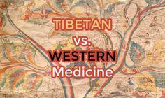 Tibetan Medicine Vs. Western Medicine