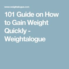 101 Guide on How to Gain Weight Quickly - Weightalogue Flabby Belly, Weight Gain Diet, Reduce Weight, Health Fitness, Health Exercise, Workout, Food, Muscles, Life Hacks