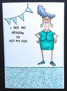 Art Impressions Golden Oldies Birthday card - love this phrase :) Art Impressions Stamps, Digi Stamps, Funny Cards, Copics, Paper Cards, Homemade Cards, Birthday Cards, Birthday Sayings, Making Ideas