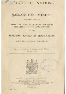 """History of Palestine - Palestine and Transjordan were incorporated (under different legal and administrative arrangements) into the """"Mandate for Palestine and Transjordan Memorandum"""" issued by the League of Nations to Great Britain on 29 September 1923"""