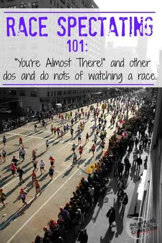 Dear race spectators, Your friend, family member, or loved one has trained their butts off for months to participate in a running or endurance event, and now race day has arrived.  While you may not be running yourself, you can still be a very helpful (or hindering) part of the race day experience. Following these tips will help create a positive and memorable experience for all of those involved, both participants and spectators alike.  #RUN #MARATHON #RACE
