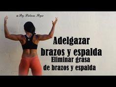 Adelgazar brazos y espalda - Eliminar grasa de brazos y espalda - Rutina 326 - Dey Palencia Reyes - YouTube