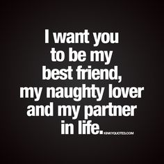 """""""I want you to be my best friend, my naughty lover and my partner in life."""" Enjoy this new and naughty life quote from Kinky Quotes!"""