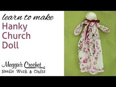 Vintage Hanky Church Doll - YouTube  Just a pretty hankie sewn into a doll today. Will keep me still in church as I learn to sit and pray. As I grow up, please keep this hankie carefully tucked away. Then clip the stitches and I'll use it on my wedding day. As a bride I'll take it with me to catch my tears of joy. Or give it to my bride to be if I am a boy.