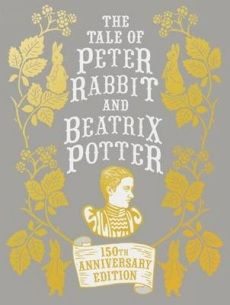 The Tale of Peter Rabbit and Beatrix Potter (Potter 2016 Anniversary edition)
