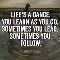Life's a dance u learn as u go..