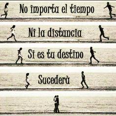 No importa el tiempo ni la distancia, su es tu destino, sucederá.*