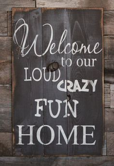"""Large Wood Sign Welcome to our Loud Crazy Fun by dustinshelves, $35.00 By front door, outside on porch....Measures 16"""" wide x 23"""" tall!"""