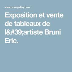 Exposition et vente de tableaux de l'artiste Bruni Eric.