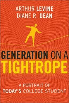 Generation on a Tightrope: A Portrait of Today's College Student by Arthur Levine
