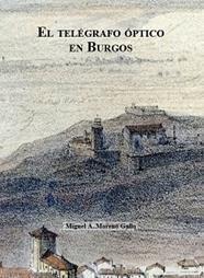 Entre 1844 y 1856 funcionó en toda España el telégrafo óptico, un sistema de envío de mensajes de torre a torre, doce de las cuales fueron construidas en la provincia de Burgos. http://rabel.jcyl.es/cgi-bin/abnetopac?SUBC=BPBU&ACC=DOSEARCH&xsqf99=1855938