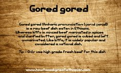 From our website - Ethiopian Food flash cards www.howtocookgreatethiopian.com gored gored