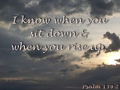 I know when you sit down and when you rise up. Psalm 139, Psalms, Father's Love Letter, I Know, Fathers, Lettering, Reading, Dads, Parents