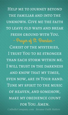 The beautiful prayer of St. Brendan the Voyager (484-577 A.D.), also know as St. Brendan the Navigator, the Irish patron saint of mariners, sailors, and travelers.