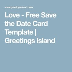 Love - Free Save the Date Card Template | Greetings Island