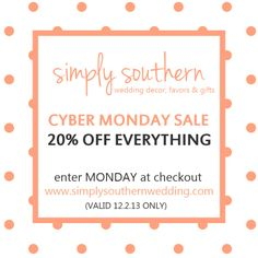 { Simply Southern Wedding Boutique Cyber Monday Sale! } Save 20% on your entire order when you enter the code MONDAY at checkout. Shop gifts, favors, and decor at simplysouthernwedding.com (code valid 12.2.13 only)