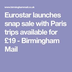 Eurostar launches snap sale with Paris trips available for £19 - Birmingham Mail