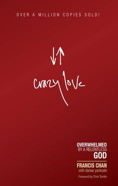 Crazy Love: Overwhelmed by a Relentless God - Francis Chan. reading this right now