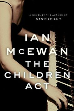 The Children Act by Ian McEwan. Judge Fiona Maye must decide whether to honor the wish of a boy who refuses leaukemia treatment for religious reasons, or to act in accordance with the rules of her court. Books To Buy, New Books, Good Books, Books To Read, Book Club Books, Book Lists, High Court Judge, Ian Mcewan, Act For Kids
