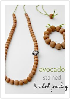 Make jewelry using wood beads stained with avocado skins.