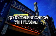 Before I die, I want to... Go to the Sundance Film Festival.
