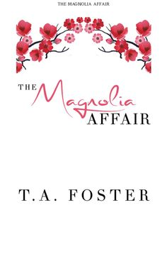 The Magnolia Affair by T.A. Foster Title Page