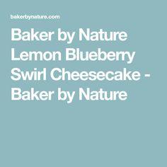 Baker by Nature Lemon Blueberry Swirl Cheesecake - Baker by Nature