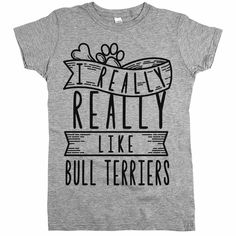 'I Really Really Like Bull Terriers'
