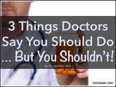 3 Things Doctors Say You Should Do...But Shouldn't!