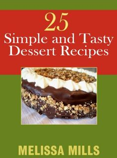 25 Simple and Tasty Dessert Recipes ~ Kindle Purchase Price: $1.99 Prime Members: $FREE$ (borrow for free from your Kindle)