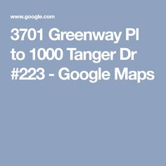 3701 Greenway Pl to 1000 Tanger Dr #223 - Google Maps