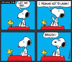 haha!! now I know what to do when i don't want to laugh. stick my tongue over my braces and think, BRACES!