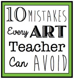 Ten Mistakes Every Art Teacher Can Avoid love this! We have all made them, and hopefully learned from them.