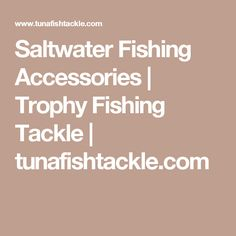 Saltwater Fishing Accessories | Trophy Fishing Tackle | tunafishtackle.com