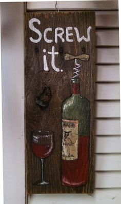 Screw it Wine Corkscrew handpainted wooden sign, wall hanging, by My Seasoned Palette on Etsy, Wine lover, wine gift, glass of wine, wine bottle, wine humor