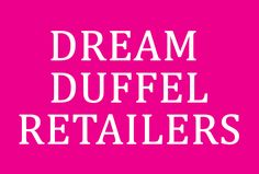 Retailers all across the country carry Dream Duffel products in their stores. Find a location near you and stop by for a visit! | For Retail Opportunities: Contact Nan Leventhal, Retail Sales Coordinator, at 877.378.1260 or nan@dreamduffel.com.