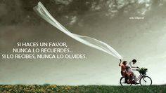 """""""Si haces un favor, nunca lo recuerdes... Si lo recibes, nunca lo olvides."""" #EduWigond #Citas #Frases #Candidman"""