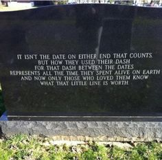 I realize this is a little morose... but I like this sentiment.