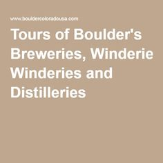 Tours Of Boulder S Breweries Winderies And Distilleries Brewerywineries Denvertours