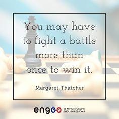 Цитата на английском языке. Чтобы выиграть бой, возможно, придется давать его не один раз. (Маргарет Тэтчер)