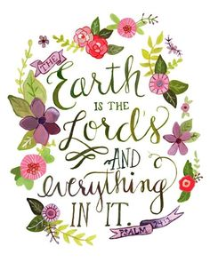 ❤ Earth is the Lord's & everything in it!