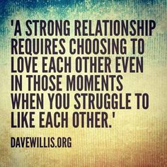 Focus on the love you share even when you don't like your partners' behavior. Relationships are challenging but worth it.