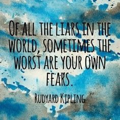 """""""Of all the liars in the world, sometimes the worst are your own fears."""" -Rudyard Kipling #fears #quote #liars"""
