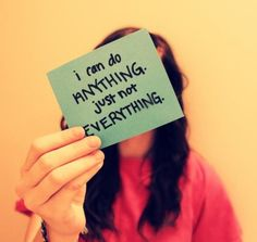 I can do anything, just not everything... :)