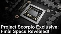 "Watch ""Project Scorpio Exclusive: Final Specs Revealed!"" on YouTube"