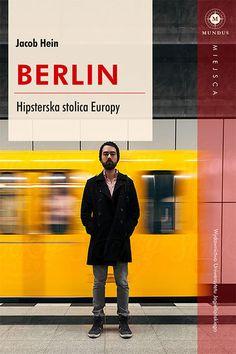 Berlin. Hipsterska stolica Europy -   Hein Jakob , tylko w empik.com: 47,49 zł. Przeczytaj recenzję Berlin. Hipsterska stolica Europy. Zamów dostawę do dowolnego salonu i zapłać przy odbiorze!