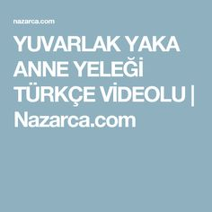 YUVARLAK YAKA ANNE YELEĞİ TÜRKÇE VİDEOLU | Nazarca.com